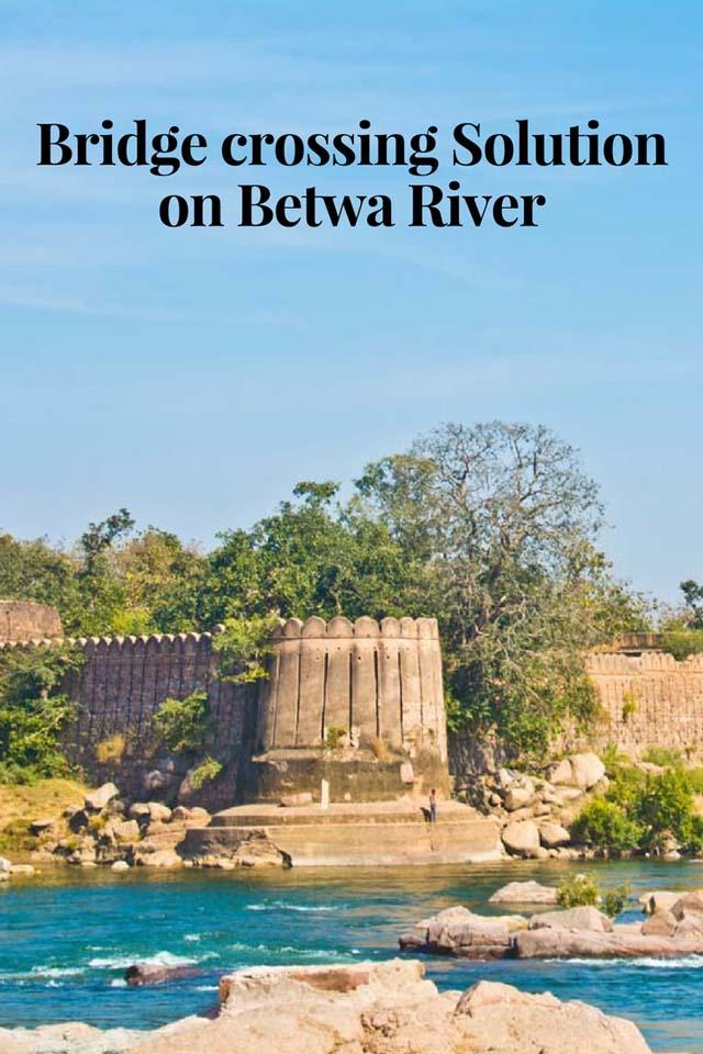 Bridge crossing Solution on Betwa River